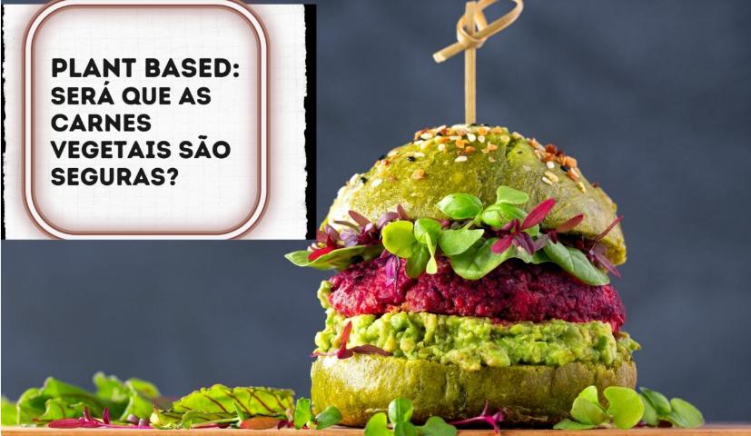 Plant-based food: será que as carnes vegetais são seguras?